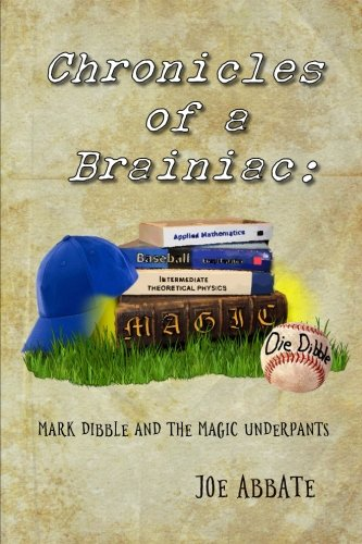 Chronicles of a Brainiac: Attend to Dibble and the Magic Underpants (Volume 1)