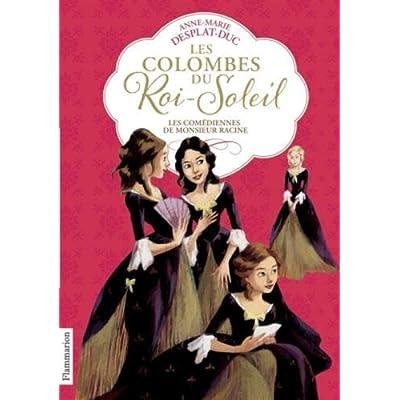 Les Colombes Du Roi-Soleil 1/Les Comediennes De Monsieur Racine (French Edition)