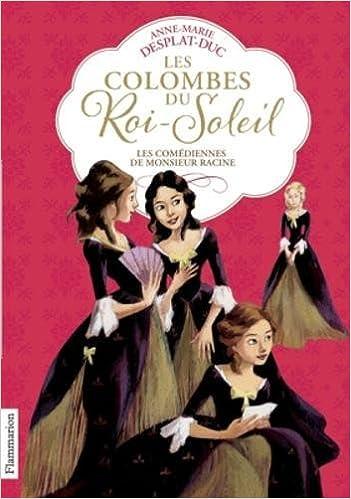 Les Colombes du Roi-Soleil (Tome 1) : Les Comédiennes de monsieur Racine