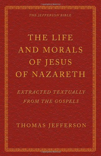The Life and Morals of Jesus of Nazareth Extracted Textually from the Gospels: The Jefferson Bible (Mall Jefferson Outlet)