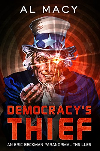 Democracy's Thief: An Eric Beckman Paranormal Thriller by Al Macy ebook deal
