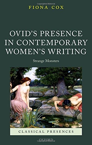 Ovid's Presence in Contemporary Women's Writing: Strange Monsters (Classical Presences)
