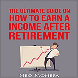 The Ultimate Guide on How to Earn Income After Retirement