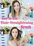 Review: How to Use Hair Straightening Brush