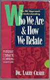 Who We Are and How We Relate : The IBC Approach to Understanding What Makes People Tick, Crabb, Larry, 0891096949