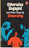 Otherwise Engaged and Other Plays, Simon Gray, 0140481362