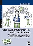 Verbraucherführerschein: Geld und Konsum: Vermittlung lebenspraktischer Kompetenzen an Förderschulen (7. bis 9. Klasse)