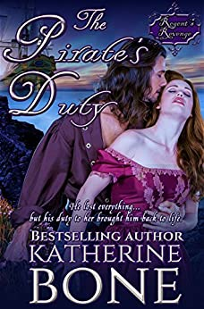 The Pirate's Duty: A SWASHBUCKLING Romance (The Regent's Revenge Book 3) by [Bone, Katherine]
