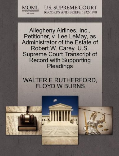 Allegheny Airlines, Inc., Petitioner, v. Lee LeMay, as Administrator of the Estate of Robert W. Carey. U.S. Supreme Court Transcript of Record with Supporting Pleadings