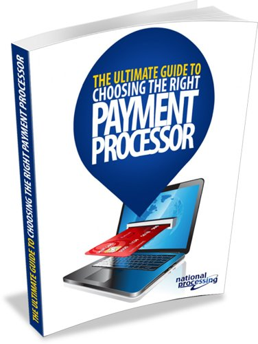 THE ULTIMATE GUIDE TO CHOOSING THE RIGHT PAYMENT PROCESSOR