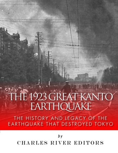 The 1923 Great Kanto Earthquake: The History and Legacy of the Earthquake That Destroyed Tokyo pdf epub
