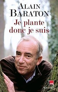 Je plante donc je suis  : chroniques bucoliques, Baraton, Alain