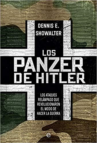 Los panzer de Hitler: Los ataques relámpago que revolucionaron el modo de hacer la guerra