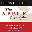 The A.P.P.L.E. Principle: 5 Daily Actions That Lead to Success in Network Marketing Audiobook by Chris D. Estes Narrated by Chris D. Estes