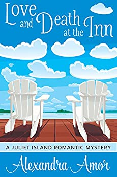 Love and Death at the Inn: A Juliet Island Romantic Mystery (Juliet Island Romantic Mysteries Book 1) by [Amor, Alexandra]