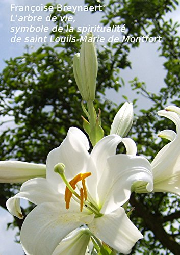 L'arbre de vie,: Symbole de la spiritualité de saint Louis-Marie de Montfort (French Edition)