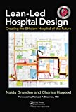 Lean-Led Hospital Design, Naida Grunden and Charles Hagood, 143986828X