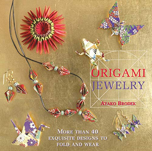 Pdf Crafts Origami Jewelry: More Than 40 Exquisite Designs to Fold and Wear