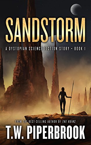 Sandstorm: A Dystopian Science Fiction Story (The Sandstorm Series Book 1) by [Piperbrook, T.W.]