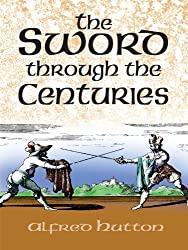 The Sword Through the Centuries (Dover Military History, Weapons, Armor)