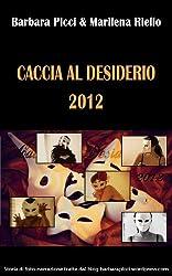 Caccia al Desiderio 2012 (Italian Edition)