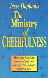 Ministry of Cheerfulness: How the Healing Power of Joy Can Change the World Around You