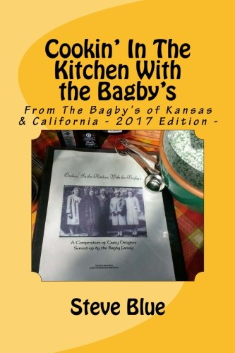 Cookin' In The Kitchen With the Bagby's: Recipes From The Bagby's of Kansas by Steve Blue