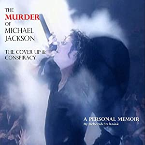 The Murder of Michael Jackson: The Cover Up & Conspiracy Audiobook