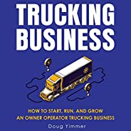 Trucking Business: How to Start, Run, and Grow an Owner Operator Trucking Business