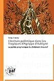 L'Écriture Polémique Dans les Tragiques d'Agrippa D'Aubign, Sangoul Ndong, 3838188071