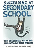 Succeeding at Secondary School: An Essential Guide for Students and their Parents