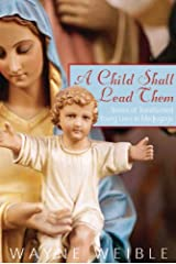 A Child Shall Lead Them: Stories of Transformed Young Lives in Medjugorje Kindle Edition