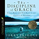 The Discipline of Grace: God's Role and Our Role in the Pursuit of Holiness Audiobook by Jerry Bridges Narrated by John Haag