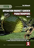 Operation Market Garden Paratroopers: Weapons, Equipment and Transport of the 1st Polish Independent Parachute Brigade, 1941-1945 Volume 2 (Green)