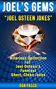 Joel Osteen Jokes - Hilarious Collection of Joel Osteen Jokes (You Can You Will, Break Out, I Declare, Become a Better You, It's Your Time, Every Day a Friday) (Joel's Gems)