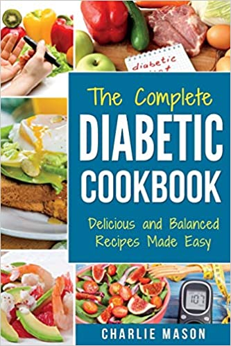 The Complete Diabetic Cookbook Delicious And Balanced Recipes