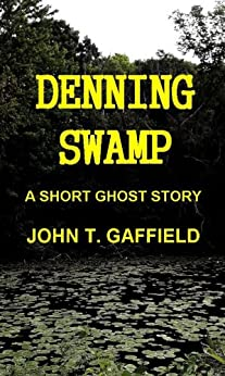 Denning Swamp - A Ghost Story by [Gaffield, John]