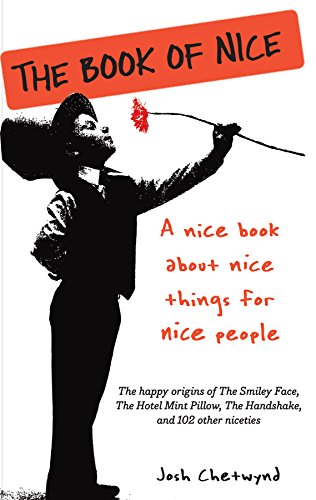 The Book of Nice: A Nice Book About Nice Things for Nice People (Ideas For Healthy Gift Baskets)