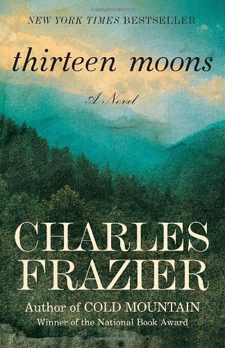 Thirteen Moons: A Novel Pf Edition by Frazier, Charles published by Random House Trade Paperbacks (2007)