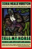 Tell My Horse : Voodoo and Life in Haiti and Jamaica