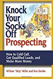 img - for Knock Your Socks Off Prospecting: How to Cold Call, Get Qualified Leads, and Make More Money (Knock Your Socks Off Service!) book / textbook / text book