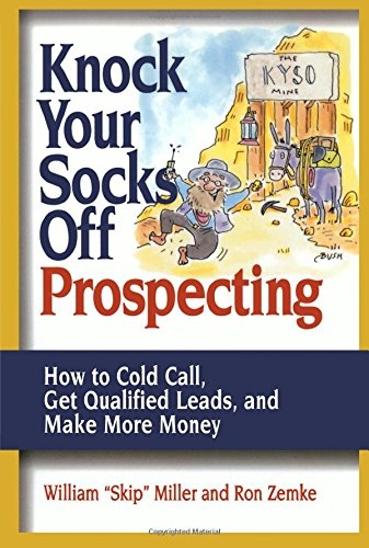 Knock Your Socks Off Prospecting: How to Cold Call, Get Qualified Leads, and Make More Money (Knock Your Socks Off Serie