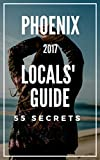 Phoenix 25 Secrets - The Locals Travel Guide  For Your Trip to Phoenix ( Arizona - USA ) 2017: Skip the tourist traps and explore like a local : Where to Go, Eat & Party in Phoenix AZ 2017