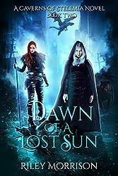 Dawn of a Lost Sun: A Caverns of Stelemia Novel Book 2