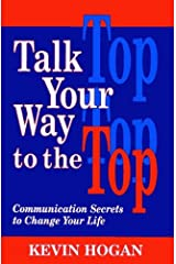 Talk Your Way to the Top: Communication Secrets to Change Your Life Kindle Edition