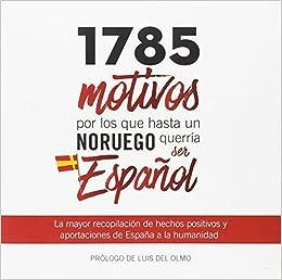 1785 motivos por los que hasta un noruego querría ser Español: Amazon.es: Vv.Aa., Vv.Aa.: Libros