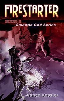 Fire Starter (Galactic God Series Book 1) by [Kessler, Vance]