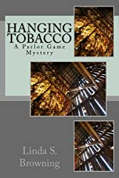 Hanging Tobacco: Parlor Game Mysteries...Book One (Volume 1)