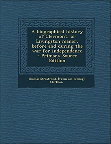 Book A Biographical History of Clermont, or Livingston Manor, Before and During the War for Independence - Primary Source Edition