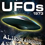 UFOs 1973: Aliens, Abductions and Extraordinary Sightings | Jay Michael Long